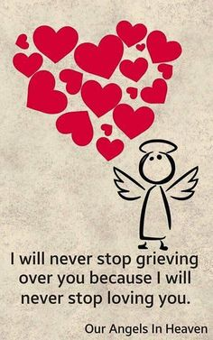 I will never stop grieving over you because I will never stop loving you.