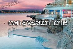 Own a vacation home.