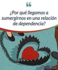 ¿Por qué llegamos a sumergirnos en una relación de dependencia? Todos podemos llegar a establecer una #relación de #dependencia con otra persona. Aprende a #identificar este tipo de relaciones y sé libre. #Psicología