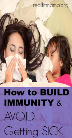 Learn How to BUILD IMMUNITY and AVOID Getting SICK.  With this simple list of powerful tools to make you strong and keep you healthy, you will be armed for greatness in any season! | realfitmama.org