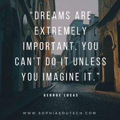Dreams are Extremely Important. You Can't Do it Unless you Imagine it. Feel Good Friday, George Lucas, Motivationalquotes, Quote Of The Day, Career, Dreams, Canning, Movies, Movie Posters