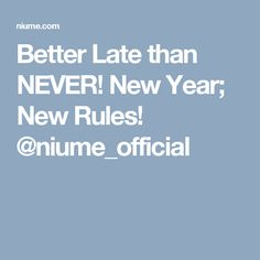 Better Late than NEVER! New Year; New Rules! @niume_official