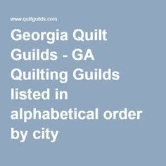 Georgia Quilt Guilds - GA Quilting Guilds listed in alphabetical order by city