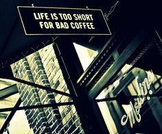 This is so true.  Sadly I live somewhere where good coffee is really hard to come by.