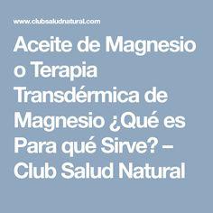 Aceite de Magnesio o Terapia Transdérmica de Magnesio ¿Qué es Para qué Sirve? – Club Salud Natural