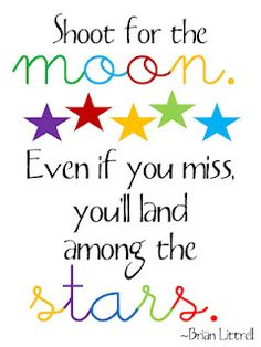 shoot for the moon poster was always my fav in school! Growning up, I had 3 teachers who had this poster on their walls 🙂 my grade teacher, my year of grade (reading) teacher, and my grade teacher 😀 I loved being in the classroom reading this everyday! Inspirational Quotes For Kids, Great Quotes, Me Quotes, Motivational Quotes, Quotes To Live By, Class Quotes, Congratulations Quotes, Teaching Quotes, Education Quotes