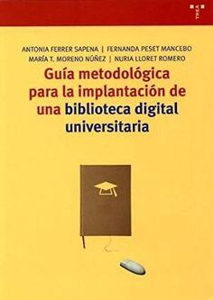 """""""Guía metodológica para la implantación de una biblioteca digital universitaria"""". Trea, 2005. ISBN: 9788497041478."""