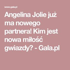 Angelina Jolie już ma nowego partnera! Kim jest nowa miłość gwiazdy? - Gala.pl Brad Pitt, Angelina Jolie