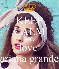 KEEP CALM AND love  ariana grande