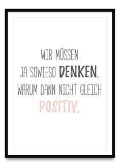 We have to think anyway, why not then positi .- Wir müssen ja sowieso denken, warum dann nicht gleich positiv – Poster We have to think anyway, why not then positively – Poster Positive Quotes, Motivational Quotes, Inspirational Quotes, German Quotes, True Words, Quotations, About Me Blog, Self, Wisdom
