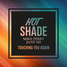 Touching You Again, a song by Hot Shade, Mike Perry, Jane XØ on Spotify