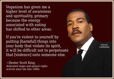 Dexter Scott King Ⓥ, son of civil rights leaders Martin Luther King, Jr. King has been a dedicated vegan and animal rights activist since the late Vegan Memes, Vegan Quotes, Dexter Scott King, Martin Luther King Family, News Memes, How To Become Vegan, Level Of Awareness, Animal Activist, Animal Quotes