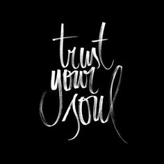 Quotes / Trust Your Soul (instagram: the_lane)