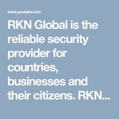 RKN Global is the reliable security provider for countries, businesses and their citizens. RKN Global is the leader for the field of security provider to the countries.