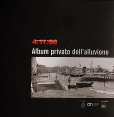 """""""Album Privato dell'alluvione, 4.11.66 Quarantennale dell'alluvione"""" Comune di Venezia, 2006"""