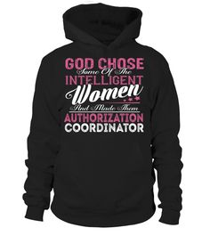 God Chose Some Of The Intelligent Women And Made Them Authorization Coordinator #AuthorizationCoordinator