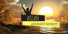 """...Allah sabredenlerle beraberdir.""  (Bakara 153"