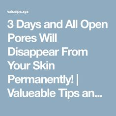 3 Days and All Open Pores Will Disappear From Your Skin Permanently! | Valueable Tips and Tricks