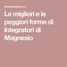 Le migliori e le peggiori forme di Integratori di Magnesio