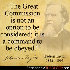 """""""The Great Commission is not an option to be considered; it is a command to be obeyed"""" - Hudson Taylor"""