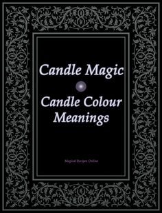 Candle Magic: Candle Colour Meanings - Magical Recipes Online