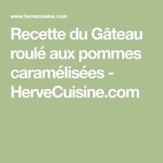 Recette du Gâteau roulé aux pommes caramélisées - HerveCuisine.com