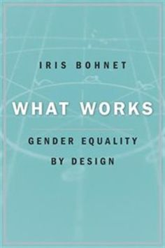 What Works: Gender Equality by Design by Iris Bohnet - Presenting research-based solutions to address gender bias, Iris Bohnet demonstrates what more can be done, often at shockingly low cost and surprisingly high speed, to end gender inequality and move the needle in classrooms and boardrooms, in hiring and promotion, benefiting businesses, governments, and the lives of millions.