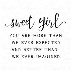Being A Mom Quotes Discover Sweet Girl svg Baby Girl svg svg for girl Nursery wall art svg for babys room Modern Farmhouse Best Mom Quotes, Mommy Quotes, Quotes For Kids, Quotes To Live By, Me Quotes, My Baby Girl Quotes, Kids Growing Up Quotes, Sweet Girl Quotes, Be That Girl Quotes