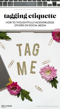 tagging etiquette - hot to thoughtfully acknowledge and credit others on social media by @ellenashton / photo by @ellenashtonphotography / feature in Belong Magazine / ISSUE 04.