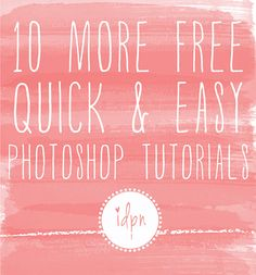 Quick & Easy Photoshop Tutorials from IDPN!