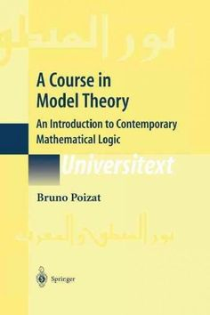 A Course in Model Theory: An Introduction to Contemporary Mathematical Logic