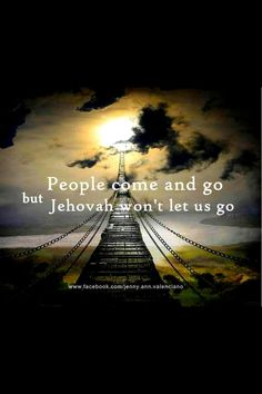 People come and go, but Jehovah won't let us go! www.jw.org