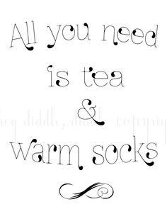 All you need is tea and warm socks print  $10
