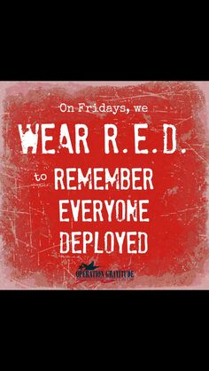 Remember those still deployed by wearing red on Fridays. Support our military who give up so much to give us our way of life. ❤️