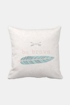 Pillow Cover Be Brave Feather and Arrows.... I love this! And want it soooo bad lol thanks charity