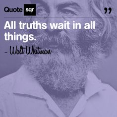 All truths wait in all things. . - Walt Whitman #quotesqr #truth #life