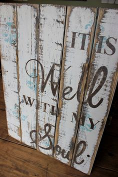 It is well with my soul sign. Rustic and shabby chic. Distressed wooden sign. by PrettyandRustic on Etsy https://www.etsy.com/listing/215980874/it-is-well-with-my-soul-sign-rustic-and