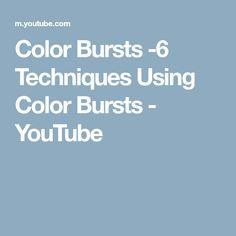 Color Bursts -6 Techniques Using Color Bursts - YouTube