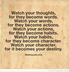 Watch your thoughts; they become words. Watch your words; they become actions. #wisdom #quotes #sayings