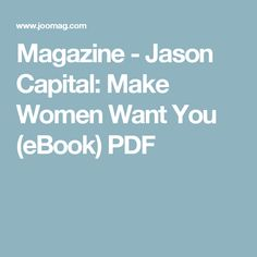 Magazine - Jason Capital: Make Women Want You (eBook) PDF