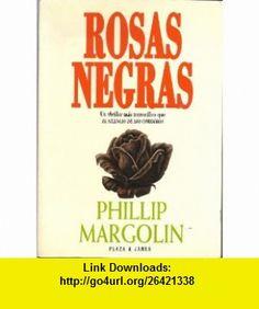 Rosas Negras Phillip Margolin ,   ,  , ASIN: B005HB9KIK , tutorials , pdf , ebook , torrent , downloads , rapidshare , filesonic , hotfile , megaupload , fileserve