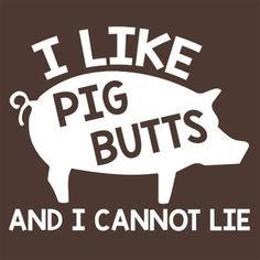 I Like Pig Butts And I Cannot Lie - Bad Idea T-shirts