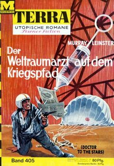 Terra SF 405 Der Weltraumarzt auf dem Kriegspfad   DOCTOR TO THE STARS Murray Leinster  Titelbild 1. Auflage:  Karl Stephan Der Weltraumarzt