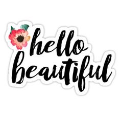 """""""hello beautiful"""" Stickers by diffydolls Stickers Kawaii, Phone Stickers, Cool Stickers, Printable Stickers, Planner Stickers, Macbook Stickers, Frühling Wallpaper, Red Bubble Stickers, Snapchat Stickers"""