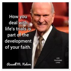 How you deal with life's trials is part of the development of your faith. - Russell M. Prophet Quotes, Jesus Christ Quotes, Lds Quotes, Religious Quotes, Inspirational Quotes, Gospel Quotes, Motivational, Spiritual Thoughts, Spiritual Quotes