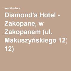 Diamond's Hotel - Zakopane, w Zakopanem (ul. Makuszyńskiego 12)