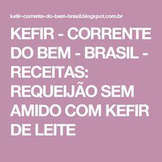 KEFIR - CORRENTE DO BEM - BRASIL - RECEITAS: REQUEIJÃO SEM AMIDO COM KEFIR DE LEITE