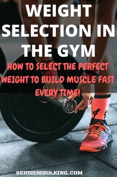 Build Muscle Fast - How to Select the Right Weights - SERIOUS BULKING