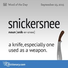 Dictionary.com's Word of the Day - snickersnee - a knife, especially one used as a weapon.