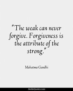 the weak can never forgive. forgiveness is the attribute of the strong
